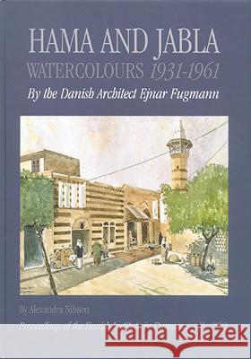 Hama and Jabla: Water-Colours 1931-1961 by the Danish Architect Ejnar Fugmann Alexandra Nilsson P. J. Riis 9788772889269