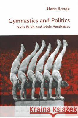Gymnastics & Politics : Niels Bukh & Male Aesthetics  9788772898278