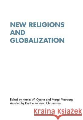 New Religions and Globalization: Empirical, Theoretical and Methodological Perspectives Armin Geertz Margit Warburg 9788779342941