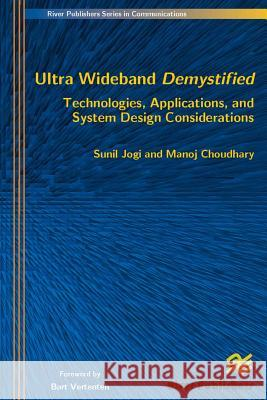 Ultra Wideband Demystified: Technologies, Applications, and System Design Considerations Sunil Jogi Manoj Choudhary 9788792329141