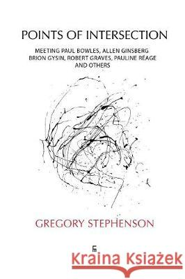 Points of Intersection: Meeting Paul Bowles, Allen Ginsberg, Brion Gysin, Robert Graves, Pauline Rage, and Others Gregory Stephenson A Robert Lee Bent Srensen 9788792633408 Eyecorner Press
