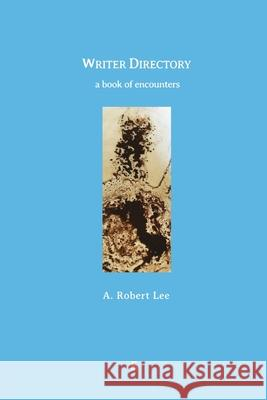 Writer Directory: A Book of Encounters A Robert Lee   9788792633460 Eyecorner Press