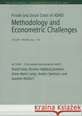 Private and Social Costs of ADHD: Methodology and Econometric Challenges David Daley Rasmus Hojbjerg Jacobsen Anne-Mette Lange 9788793119116