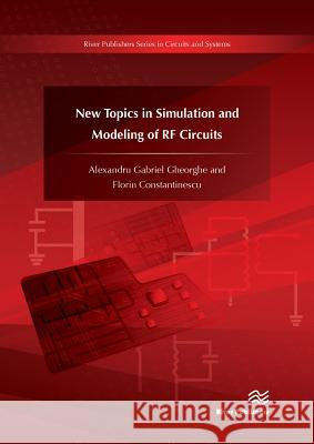 New Topics in Simulation and Modeling of RF Circuits Alexandru Gabriel Gheorghe Florin Constantinescu 9788793379466