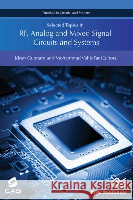 Selected Topics in Rf, Analog and Mixed Signal Circuits and Systems Kiran Gunnam Mohammad Vahidfar  9788793519183