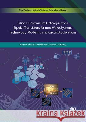 Silicon-Germanium Heterojunction Bipolar Transistors for MM-Wave Systems Technology, Modeling and Circuit Applications Niccolo Rinaldi Michael Schroter 9788793519619