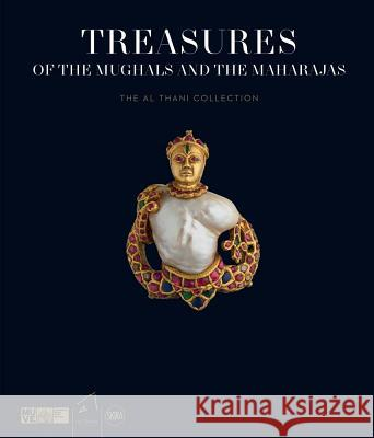 Treasures of the Mughals and the Maharajas: The Al Thani Collection Amin Jaffer 9788857235943
