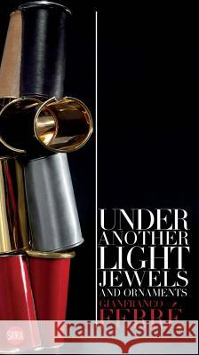 Gianfranco Ferr Under Another Light: Jewels and Ornament Gianfranco Ferre 9788857236698