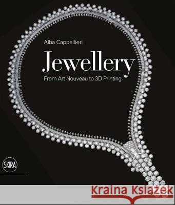 Jewellery: From Art Nouveau to 3D Printing Alba Cappellieri 9788857237374