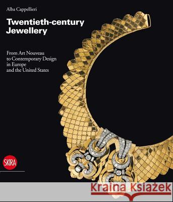 Twentieth-Century Jewellery: From Art Nouveau to Comtemporary Design in Europe and the United States Alba Cappellieri 9788861305328