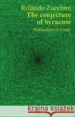 The Conjecture of Syracuse Rolando Zucchini 9788869490484