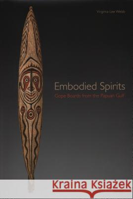 Embodied Spirits: Gope Boards from the Papuan Gulf Webb, Virginia–lee; Schultze–westrum, Thomas; Welsch, Robert 9788874397051