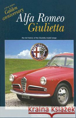 Alfa Romeo Giulietta: 1954-2004 Golden Anniversary: The Full History of the Giulietta Model Range Angelo T. Anselmi 9788879113403