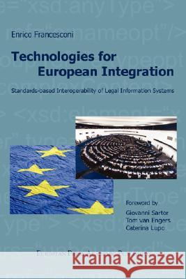 Technologies for European Integration. Standards-based Interoperability of Legal Information Systems. Enrico Francesconi 9788883980503
