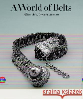 A World of Belts: Africa, Asia, Oceania, America from the Ghysels Collection Anne Leurquin Mauro Magliani Isabel Ollivier 9788884918659