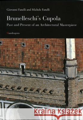Brunelleschi's Cupola: Past and Present of an Architectural Masterpiece Giovanni Fanelli 9788885957916