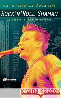 Rock'n'Roll Shaman - Le canzoni di Captain Karenza Carlo Decanale 9788892610118