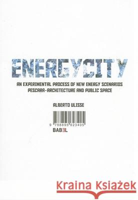 Energycity: An Experimental Process of New Energy Scenarios: Pescara, Architecture and Public Space Alberto Ulisse 9788895623405