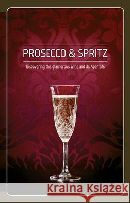 Prosecco & Spritz: Discovering This Glamorous Wine and Its Aperitifs  9788899180928