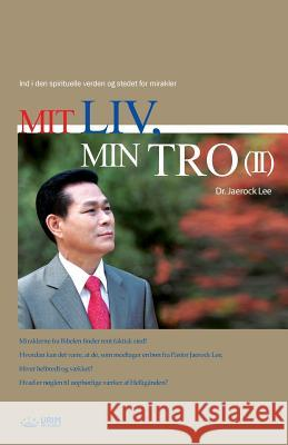 Mit LIV, Min Tro 2: My Life, My Faith 2 (Danish) Jaerock Lee 9788975577536