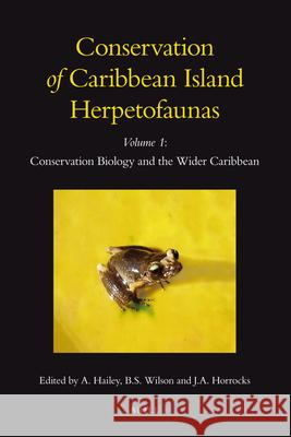 Conservation of Caribbean Island Herpetofaunas Volume 1: Conservation Biology and the Wider Caribbean A Hailey 9789004183957 0