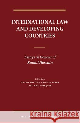 International Law and Developing Countries: Essays in Honour of Kamal Hossain Sharif Bhuiyan Philippe Sands Nico J. Schrijver 9789004204911