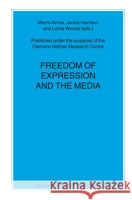 Freedom of Expression and the Media Merris Amos Jackie Harrison Lorna Woods 9789004207745 Martinus Nijhoff Publishers / Brill Academic