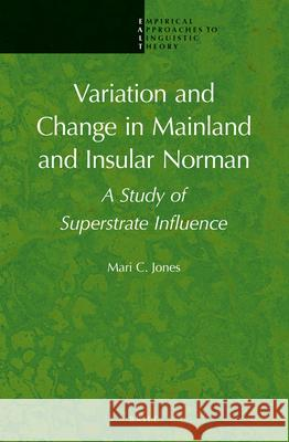 Variation and Change in Mainland and Insular Norman: A Study of Superstrate Influence Mari C. Jones 9789004257122 Brill