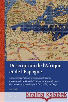 Description de l'Afrique Et de l'Espagne: Texte Arabe Publi Pour La Premire Fois d'Aprs Les Manuscrits de Paris Et d'Oxford Avec Une Traduction, De Edrisi                                   M. J. Goeje R. Dozy 9789004293366 Brill Academic Publishers