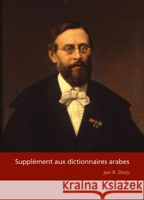 Supplment Aux Dictionnaires Arabes (2 Vols) R. Dozy 9789004305359 Brill Academic Publishers