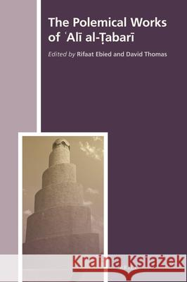 The Polemical Works of ʿalī Al-Ṭabarī Rifaat Ebied David Thomas 9789004309159