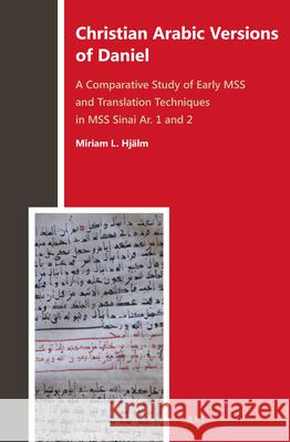 Christian Arabic Versions of Daniel: A Comparative Study of Early Mss and Translation Techniques in Mss Sinai Ar. 1 and 2 Miriam Lindgre 9789004309289