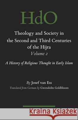Theology and Society in the Second and Third Centuries of the Hijra. Volume 2: A History of Religious Thought in Early Islam Josef Ess Gwendolin Goldbloom 9789004342026
