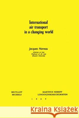 International Air Transport in a Changing World Jacques Naveau 9789024737277