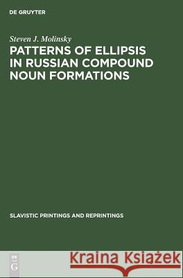 Patterns of Ellipsis in Russian Compound Noun Formations Steven J. Molinsky 9789027924742 de Gruyter Mouton