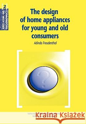 The Design of Home Appliances for Young and Old Consumers Adinda Freudenthal A. Freudenthal 9789040717550