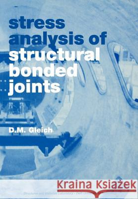 Stress Analysis of Structural Bonded Joints D M Gleich 9789040722851