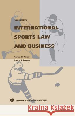 International Sports Law and Business Aaron N. Wise Bruce S. Meyer 9789041106025