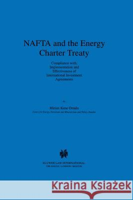 NAFTA and the Energy Charter Treaty: Compliance With, Implementation and Effectiveness of International Investment Agreements: Compliance With, Implem Mirian Kene Omalu Mirian Ken 9789041110763