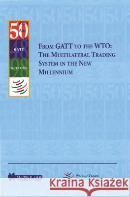 From GATT to the Wto: The Multilateral Trading System in the New Millennium Wto Secretariat 9789041112538