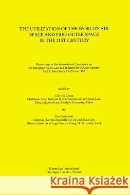 The Utilization of the World's Air Space and Free Outer Space in the 21st Century Doo Hwan Kim                             Chia-Jui Cheng                           Doo Hwan Kim 9789041113764