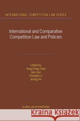 International and Comparative Competition Laws and Policies Yang-Ching Chao                          Yang-Ching Chao                          Gee San 9789041116437