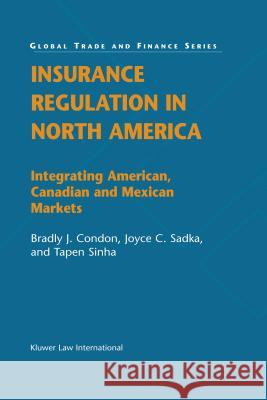 Insurance Regulation in North America: Integrating American, Canadian and Mexican Markets Bradly J. Condon Joyce C. Sadka Tapen Sinha 9789041122261