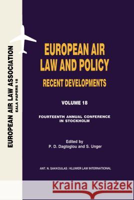 European Air Law and Policy Recent Developments: Fourteenth Annual Conference, Stockholm, 22nd November 2002 Dagtoglou                                Dagtiglou P. D. &. Unger S.              European Air Law Association 9789041122476