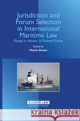 Jurisdiction and Forum Selection in International Maritime Law : Essays in Honor of Robert Force Martin Davies 9789041123305