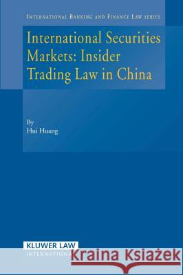 International Securities Markets: Insider Trading Law in China Huang                                    Thomas W. Huang 9789041125576