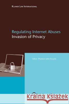 Regulating Internet Abuses: Invasion of Privacy Kozyris                                  John Kozyris Phaedo Phaedon John Kozyris 9789041126269