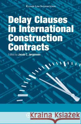 Delay Clauses in International Construction Contracts Jorgensen 9789041126726