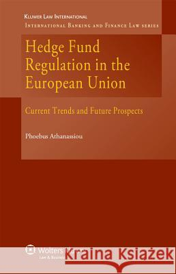 Hedge Fund Regulation in the European Union : Current Trends and Future Prospects Athanassiou 9789041128560