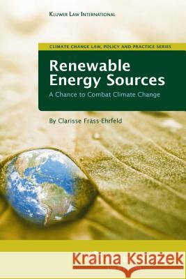 Renewable Energy Sources : A Chance to Combat Climate Change Frass-Ehrfeld                            Clarisse Fr?ss-Ehrfeld Clarisse Frass-Ehrfeld 9789041128706